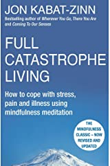 Full Catastrophe Living, Revised Edition: How to cope with stress, pain and illness using mindfulness meditation (English Edition) Format Kindle