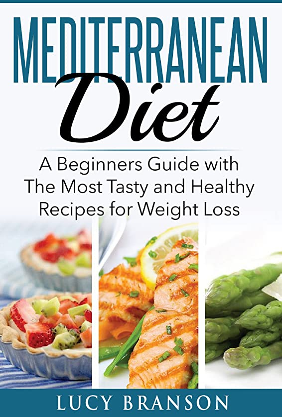 ライド複雑ヘリコプターMediterranean Diet: A Beginners Guide with The Most Tasty and Healthy Recipes for Weight Loss (Cookbook, For Beginners,Recipes,Meal Plan) (English Edition)