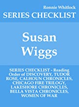Susan Wiggs - SERIES CHECKLIST - Reading Order of DISCOVERY, TUDOR ROSE, CALHOUN CHRONICLES, CHICAGO FIRE TRILOGY, LAKESHORE CHRONICLES, BELLA VISTA CHRONICLES, WOMEN OF WAR