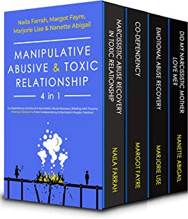Manipulative, Abusive & Toxic Relationship, 4 in 1: Co-Dependency, Emotional & Narcissistic Abuse Recovery (Dealing with T...