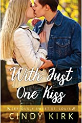 With Just One Kiss: A Charming Feel Good Christian Romance (Seriously Sweet St Louis Book 4) Kindle Edition