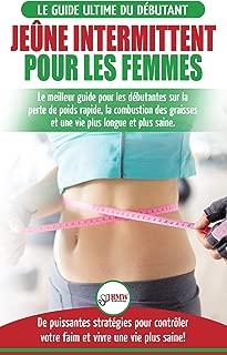Jeûne intermittent pour les femmes: guide pour les débutantes sur la perte de poids rapide, la combustion des graisses et stratégies pour contrôler votre ... vivre une vie plus saine! (French Edition)