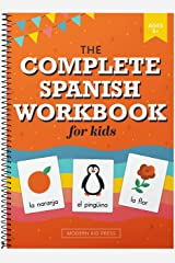 The Spanish Workbook for Kids: A Fun and Easy Beginner's Guide to Learning Spanish for Kids Grades K-5: Learn the Alphabet, Numbers, Colors, Shapes, Senses, Seasons and Other Essential Concepts Spiral-bound