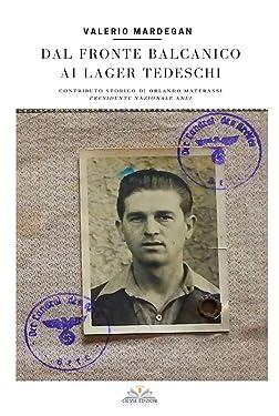 Dal fronte Balcanico ai Lager tedeschi (Le nostre guerre) (Italian Edition)