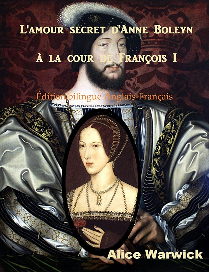 L'amour secret d'Anne Boleyn à la cour de Fran?ois I: édition bilingue Anglais-Fran?ais (French Edition)