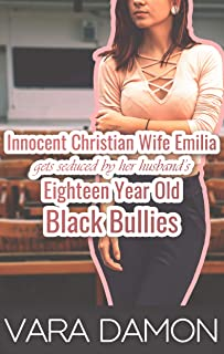 Innocent Christian Wife Emilia Gets Seduced by her Husband's Eighteen Year Old Black Bullies