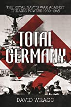 Total Germany: The Royal Navy's War against the Axis Powers 1939?1945