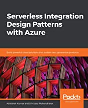 Serverless Integration Design Patterns with Azure: Build powerful cloud solutions that sustain next-generation products (English Edition)