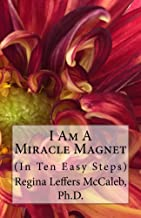 I Am A Miracle Magnet: (In Ten Easy Steps)