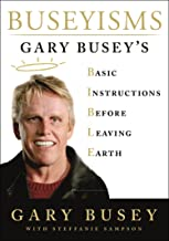 Buseyisms: Gary Busey's Basic Instructions Before Leaving Earth