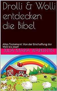 Drolli & Wolli entdecken die Bibel: Altes Testament: Von der Erschaffung der Welt bis Josef (Lustige Tiergeschichten 3) (German Edition)