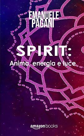 SPIRIT: Anima, energia e luce (scoprire, conoscere, sapere Vol. 1)