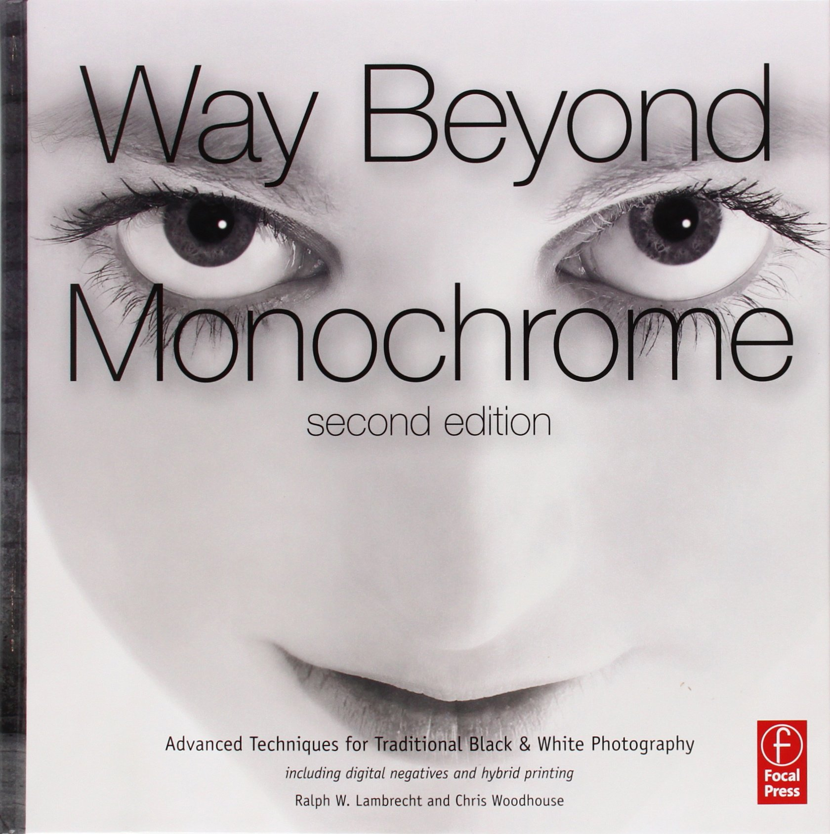 Download Way Beyond Monochrome 2e: Advanced Techniques For Traditional Black & White Photography Including Digital Negatives And Hy... 