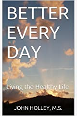 BETTER EVERY DAY: Living the Healthy Life Kindle Edition