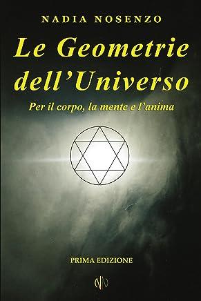 Le Geometrie dellUniverso: Per il corpo, la mente e l'anima
