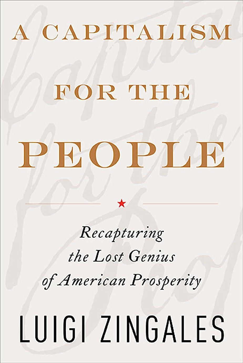 社会学団結する言い聞かせるA Capitalism for the People: Recapturing the Lost Genius of American Prosperity (English Edition)