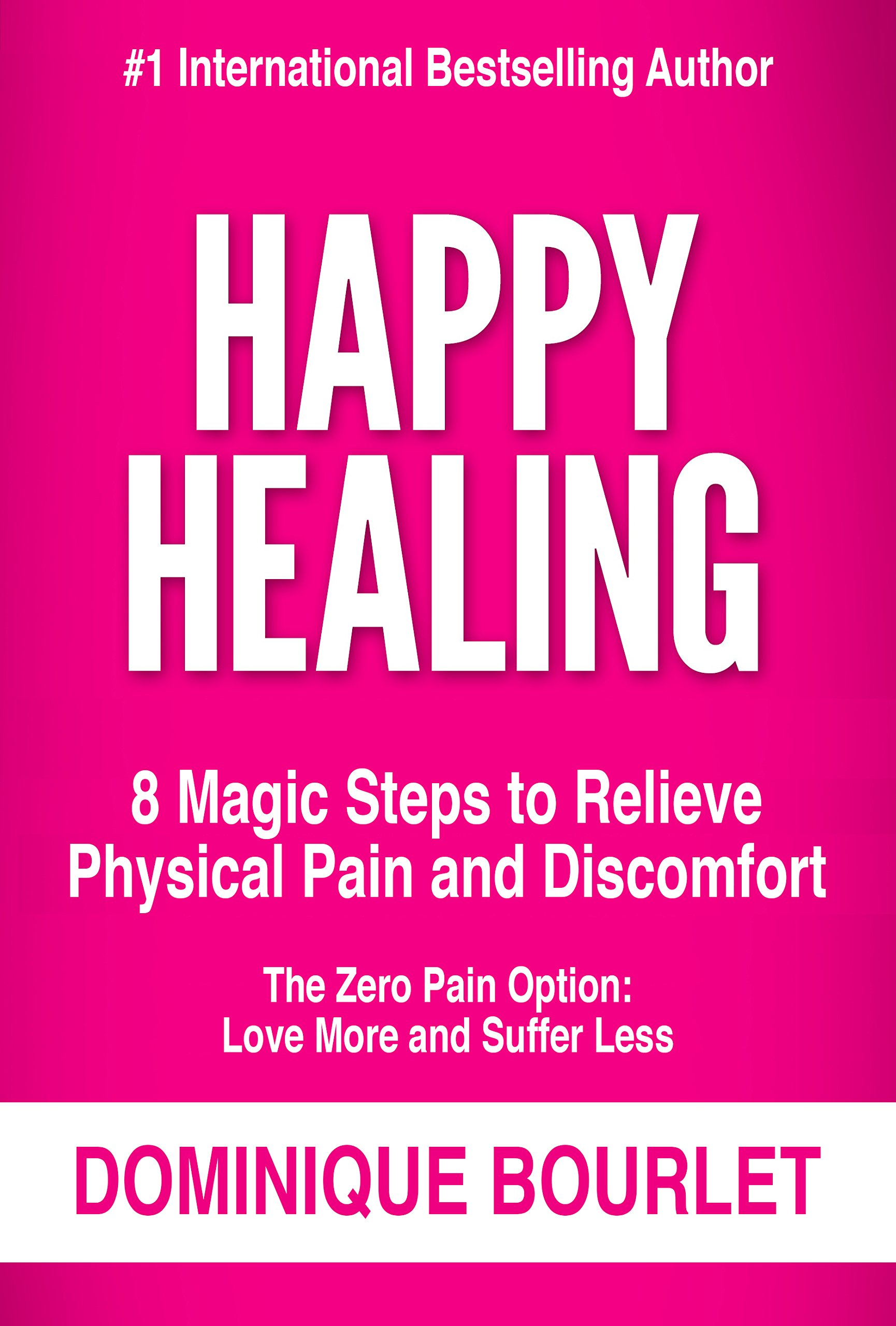 Image OfHAPPY HEALING: 8 MAGIC STEPS TO RELIEVE PHYSICAL PAIN AND DISCOMFORT (English Edition)