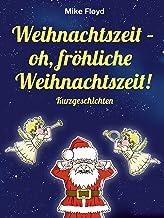 Weihnachtszeit – oh, fröhliche Weihnachtszeit!: Vier skurrile und humoristische Weihnachtskurzgeschichten (German Edition)