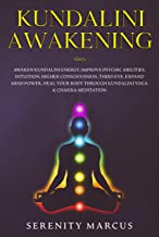 Kundalini Awakening: Awaken Kundalini Energy, Improve Psychic Abilities, Intuition, Higher Consciousness, Third Eye. Expand Mind Power, Heal Your Body ... Yoga & Chakra Meditation. (English Edition)
