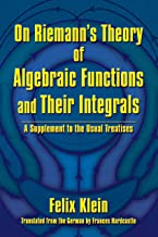 On Riemann's Theory of Algebraic Functions and Their Integrals: A Supplement to the Usual Treatises (Dover Books on Mathematics)
