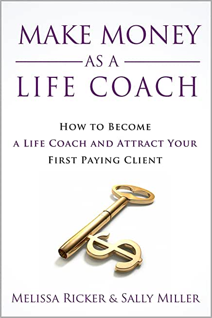 Make Money As A Life Coach: How to Become a Life Coach and Attract Your First Paying Client (Make Money From Home Book 5) (English Edition)