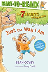 Just the Way I Am: Habit 1 (Ready-to-Read Level 2) (The 7 Habits of Happy Kids) Kindle Edition