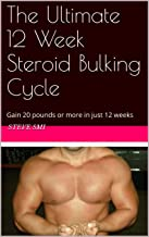 The Ultimate 12 Week Steroid Bulking Cycle: Gain 20 pounds or more in just 12 weeks