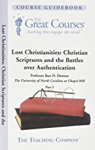Lost Christianities Part 1 of 2 : Christian scriptures and the battles over authentication, (The Great courses)
