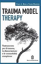 Trauma model therapy. Trattamento per il trauma, la dissociazione e le comorbilità complesse
