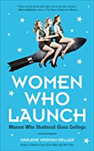 Women Who Launch: Women Who Shattered Glass Ceilings (English Edition)