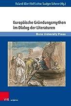 Europäische Gründungsmythen im Dialog der Literaturen (Gründungsmythen Europas in Literatur, Musik und Kunst. 13) (German ...