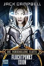 Die Verschollene Flotte: Fluchtpunkt Ixion: Roman. Die Verschollene Flotte 3 (German Edition)