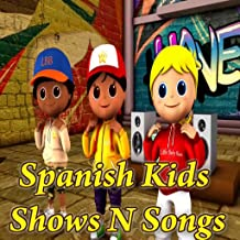 Spanish Kids Shows And Songs Videos