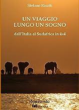 UN VIAGGIO LUNGO UN SOGNO: dall'Italia al Sudafrica in 4x4 (Italian Edition)