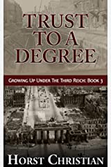 Trust To A Degree: Growing Up Under the Third Reich: Book 3 Kindle Edition