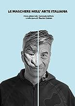 LE MASCHERE NELL' ARTE ITALIANA: Il loro utilizzo nella Commedia dell'Arte e nelle opere di Maurizio Cattelan (Italian Edition)
