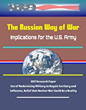 The Russian Way of War: Implications for the U.S. Army - 2017 Research Paper, Use of Modernizing Military to Regain Territory and Influence, Belief that Nuclear War Could Be a Reality