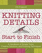 Knitting Details, Start to Finish: A Handbook of Simple Tricks, Creative Solutions, and Finishing Techniques