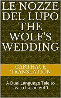 Le Nozze del Lupo The Wolf's Wedding: A Dual Language Tale to Learn Italian Vol 1 (Italian Edition)