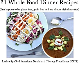 31 Whole Food Dinner Recipes: (that happen to be gluten free, grain free and are almost nightshade free)