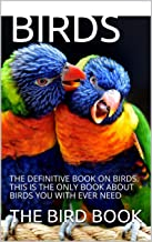 BIRDS: THE DEFINITIVE BOOK ON BIRDS. THIS IS THE ONLY BOOK ABOUT BIRDS YOU WITH EVER NEED (English Edition)