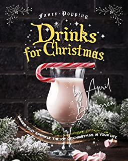 Fancy-Popping Drinks for Christmas: Drinks That Sprinkle the Joy of Christmas In Your Life