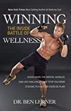 Winning the Inside Battle of Wellness: Overcoming the Mental Hurdles and Life Challenges that Stop You From Sticking to a ...