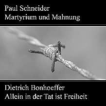 Paul Schneider - Martyrium und Mahnung / Dietrich Bonhoeffer - Allein in der Tat ist Freiheit
