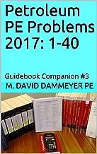 Petroleum PE Problems 2017: 1-40: Guidebook Companion #3