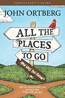 All the Places to Go . . . How Will You Know? God Has Placed before You an Open Door. What Will You Do? (Participant's Guide, not actual book)