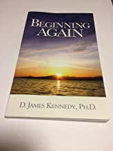 Beginning Again by D. James Kennedy (1989