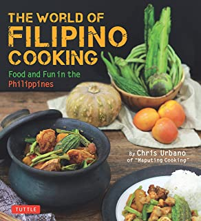 The World of Filipino Cooking: Food and Fun in the Philippines by Chris Urbano of