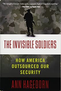 The Invisible Soldiers: How America Outsourced Our Security