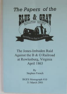 The Jones-Imboden Raid against the B & O Railroad at Rowlesburg, Virginia, April 1863 (Papers of the Blue and Gray Education Society)